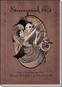 Buch: Steampunk 1851: Düstere Geschichten zwischen Zahnrad-Mechanik & Gaslicht-Romantik